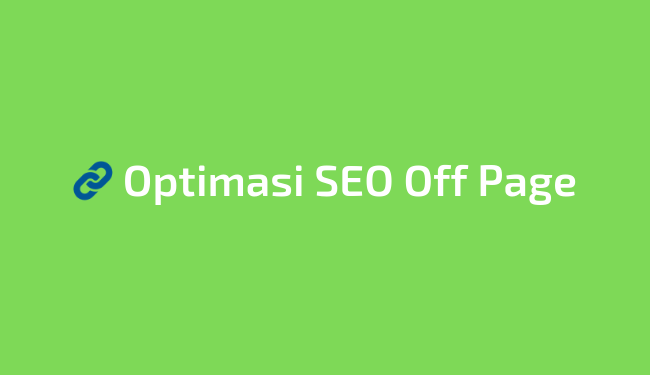 Pengertian dan cara optimasi SEO Off Page