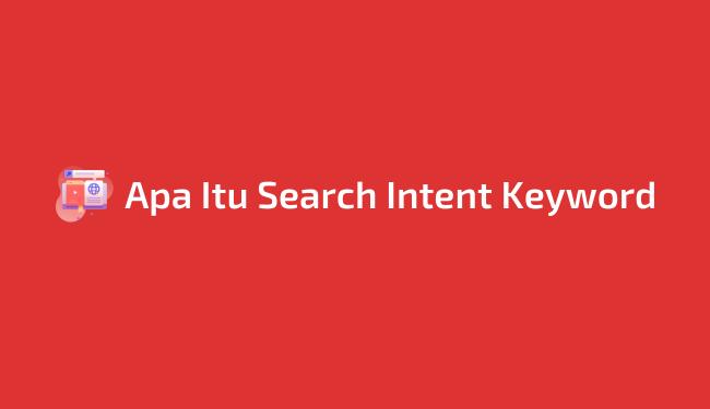 Mengenal search intent keyword dalam penulisan artikel